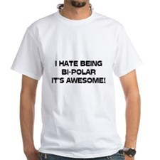 I Hate Being Bi-Polar It's Awesome! Shirt