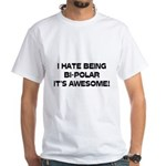 I Hate Being Bi-Polar It's Awesome! White T-Shirt