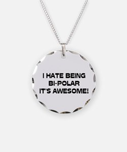 I Hate Being Bi-Polar It's Awesome! Necklace