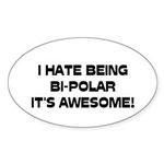 I Hate Being Bi-Polar It's Awesome! Sticker (Oval