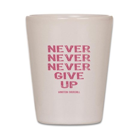 Breast Cancer Never Give Up Shot Glass