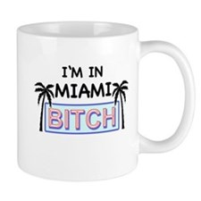Im in MIAMI BITCH Mug