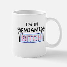 Im in MIAMI BITCH Mug