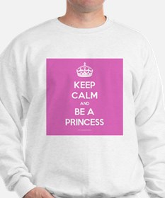 Keep Calm and Be A Princess Sweatshirt