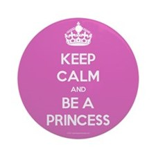 Keep Calm and Be A Princess Ornament (Round)