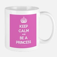 Keep Calm and Be A Princess Mug