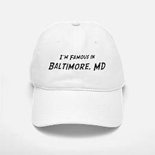 Famous in Baltimore Baseball Baseball Cap