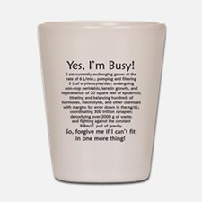 Yes, I'm Busy! Shot Glass