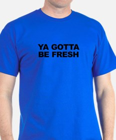 YaGottaBeFresh_Blk T-Shirt