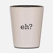 Eh? Shot Glass