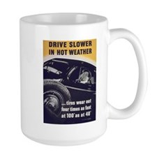 Drive Slower in Hot Weather Mug