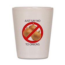 Just Say No to Onions Shot Glass