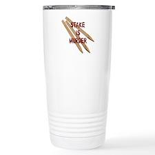 Stake is Murder Travel Coffee Mug