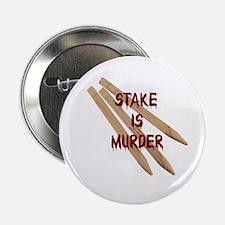 """Stake is Murder 2.25"""" Button"""