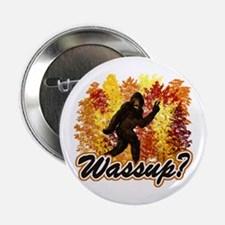 "Whats Up Bigfoot Sasquatch 2.25"" Button"