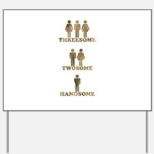 Threesome - Twosome - Handsome Yard Sign