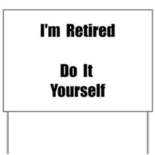 Retired Do It Yourself Yard Sign