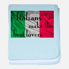 Italians Make the Best Lovers baby blanket