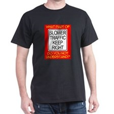 SLOWER TRAFFIC KEEP RIGHT! Black T-Shirt