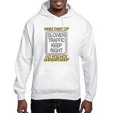 SLOWER TRAFFIC KEEP RIGHT! Hoodie