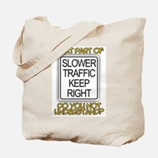 SLOWER TRAFFIC KEEP RIGHT! Tote Bag