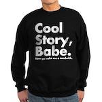 Cool Story Babe Sweatshirt (dark)