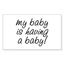 My baby is having a baby! Decal