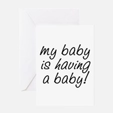 My baby is having a baby! Greeting Card