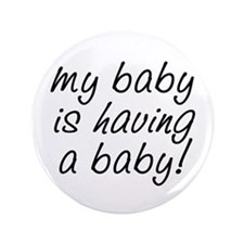 "My baby is having a baby! 3.5"" Button"
