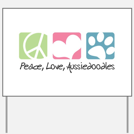 Peace, Love, Aussiedoodles Yard Sign