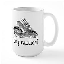 Be Practical Mug