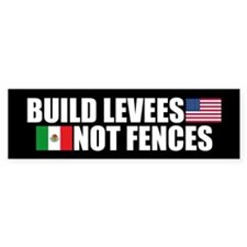 BUILD LEVEES NOT FENCES Bumper Car Sticker