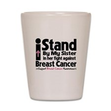 I Stand Sister Breast Cancer Shot Glass