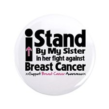 """I Stand Sister Breast Cancer 3.5"""" Button"""