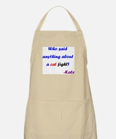 Who Said Cat Fight- Kate Apron