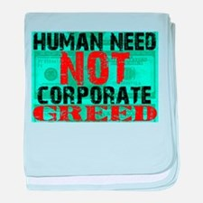 Human Need Not Corporate Greed baby blanket
