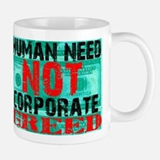 Human Need Not Corporate Greed Mug