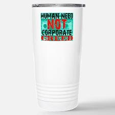Human Need Not Corporate Greed Travel Mug
