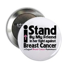 """I Stand Friend Breast Cancer 2.25"""" Button (10 pack"""