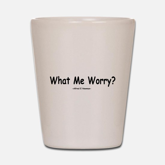 What Me Worry? Shot Glass