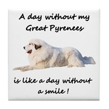 A day without my Great Pyrenees Tile Coaster