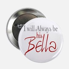 """I will always be his Bella 2.25"""" Button"""