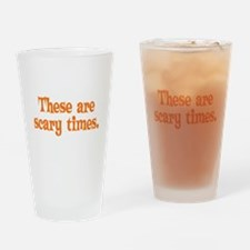 These are scary times. Drinking Glass