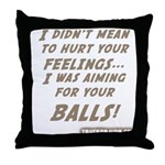 I didn't mean to hurt... Throw Pillow