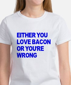 Either you love bacon or you' Tee