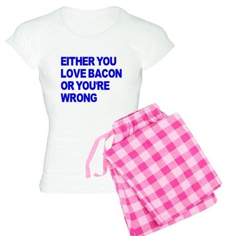 Either you love bacon or you' Women's Light Pajama