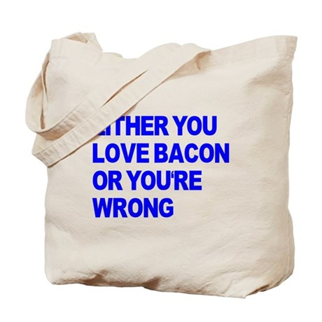 Either you love bacon or you' Tote Bag