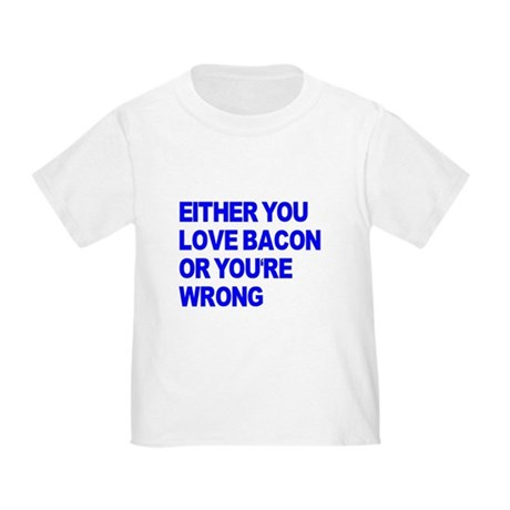 Either you love bacon or you' Toddler T-Shirt