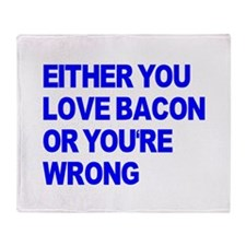 Either you love bacon or you' Throw Blanket