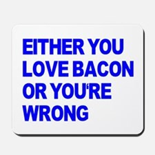 Either you love bacon or you' Mousepad